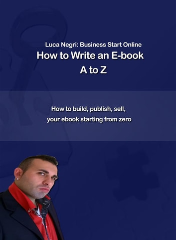 How to Write an E-Book A to Z ebook by Luca N.