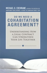 Do We Need a Cohabitation Agreement: Understanding How a Legal Contract Can Strengthen Your Life Together ebook by Cochrane, Michael G.