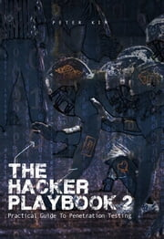 The Hacker Playbook 2 - Practical Guide To Penetration Testing ebook by Peter Kim