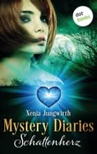 Mystery Diaries - Erster Roman: Schattenherz - Roman ebook by Xenia Jungwirth