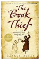 The Book Thief - 10th Anniversary Edition ebook by Markus Zusak