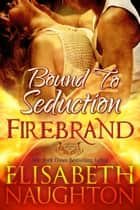 Bound To Seduction (Firebrand #1) - Volume 1 ebook by Elisabeth Naughton