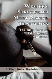 Western Structures Meet Native Traditions: The Interfaces of Educational Cultures ebook by Des Jarlais, Cheryl Woolsey
