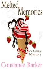 Melted Memories - Caesar's Creek Cozy Mystery Series, #6 ebook by Constance Barker