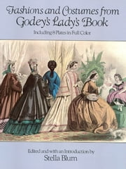 Fashions and Costumes from Godey's Lady's Book - Including 8 Plates in Full Color ebook by Stella Blum