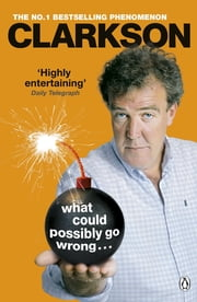 What Could Possibly Go Wrong. . . ebook by Jeremy Clarkson