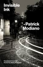 Invisible Ink - A Novel ebook by Patrick Modiano, Mark Polizzotti
