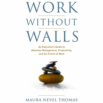 Work Without Walls: An Executive's Guide to Attention Management, Productivity, and the Future of Work audiobook by Maura Nevel Thomas