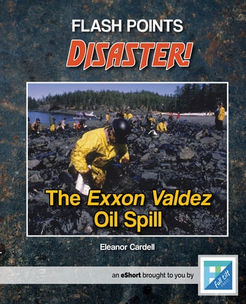 The Exxon Valdez Oil Spill - A Flash Points eShort ebook by Eleanor Cardell