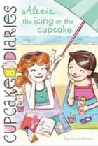 Alexis the Icing on the Cupcake ebook by Coco Simon
