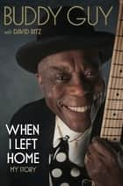 When I Left Home - My Story ebook by Buddy Guy, David Ritz