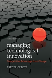 Managing Technological Innovation - Competitive Advantage from Change ebook by Frederick Betz