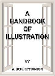 A Handbook of Illustration ebook by A. Horsley Hinton