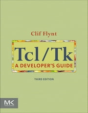 Tcl/Tk - A Developer's Guide ebook by Clif Flynt