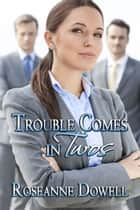 Trouble Comes In Twos ebook by Roseanne Dowell
