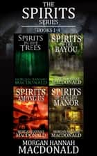 The Spirits Series Books 1-4 ebook by Morgan Hannah MacDonald