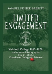Limited Engagement - Kirkland College 1965-1978: An Intimate History of the Rise And Fall of a Coordinate College for Women ebook by Samuel Fisher Babbitt