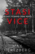 Stasi Vice - An East German Crime Novel ebook by Max Hertzberg