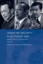 Order and Security in Southeast Asia - Essays in Memory of Michael Leifer ebook by Ralf Emmers, Joseph Liow