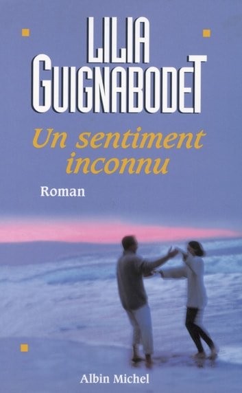 Un sentiment inconnu ebook by Liliane Guignabodet