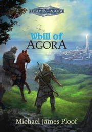 Whill of Agora (Legends of Agora) - Whill of Agora, #1 ebook by Michael James Ploof