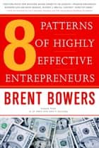8 Patterns of Highly Effective Entrepreneurs ebook by Brent Bowers