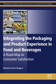 Integrating the Packaging and Product Experience in Food and Beverages - A Road-Map to Consumer Satisfaction ebook by Peter Burgess