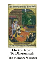 On the Road to Dharamsala ebook by John Moncure Wetterau