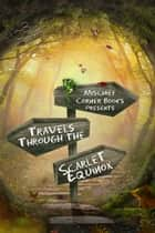 Travels Through the Scarlet Equinox ebook by Mischief Corner Books