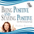 Being Positive and Staying Positive - Even When the Going Gets Tough audiobook by Pauline Rowson