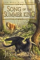 Song of the Summer King - Book I of the Summer King Chronicles ebook by Jess E. owen