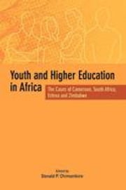 Youth and Higher Education in Africa. The Cases of Cameroon, South Africa, Eritrea and Zimbabwe: The Cases of Cameroon, South Africa, Eritrea and Zimb ebook by Chimanikire, P.