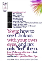 "Yoga: How to See Chakras With Your Own Eyes, and Not Only ""Feel"" Them. (Manual #001) ebook by Marco Vincenzo Fòmia"