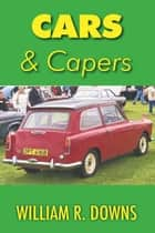 Cars and Capers ebook by William Downs