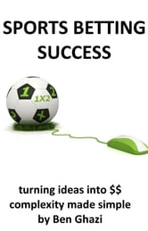 Sports Betting Success ebook by Ben Ghazi