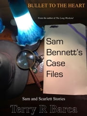 Bullet To The Heart: Sam Bennett's Case Files ebook by Terry R Barca