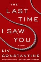 The Last Time I Saw You - A Novel ebooks by Liv Constantine