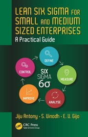 Lean Six Sigma for Small and Medium Sized Enterprises: A Practical Guide ebook by Antony, Jiju