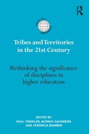Tribes and Territories in the 21st Century - Rethinking the significance of disciplines in higher education ebook by Paul Trowler,Murray Saunders,Veronica Bamber
