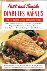 Fast and Simple Diabetes Menus : Over 125 Recipes and Meal Plans for Diabetes Plus Complicating Factors - Over 125 Recipes and Meal Plans for Diabetes Plus Complicating Factors ebook by Betty Wedman-St. Louis