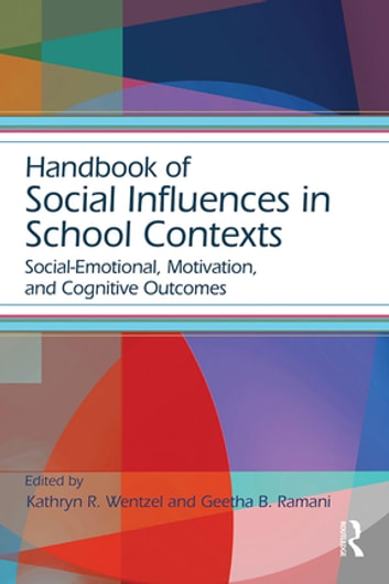 Handbook of Social Influences in School Contexts - Social-Emotional, Motivation, and Cognitive Outcomes ebook by