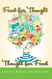 Food for Thought - Thought for Food ebook by Jeani-Rose Atchison