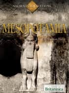 Mesopotamia ebook by Britannica Educational Publishing, Hollar, Sherman