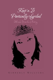 Keep'n It Poetically Lyrikal ebook by Kimberly Williams
