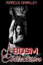 A BDSM Collection ebook by Marcus Darkley