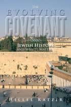 The Evolving Covenant - Jewish History and Why It Matters ebook by