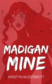 Madigan Mine ebook by Kirstyn McDermott