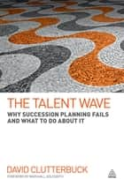 The Talent Wave - Why Succession Planning Fails and What to Do About It ebook by David Clutterbuck