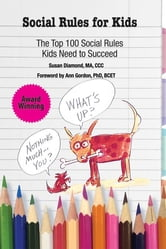 Social Rules for Kids - The Top 100 Social Rules Kids Need to Succeed ebook by Sue Diamond MA, CCC