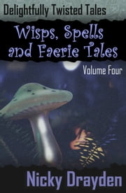 Delightfully Twisted Tales: Wisps, Spells and Faerie Tales (Volume Four) ebook by Nicky Drayden